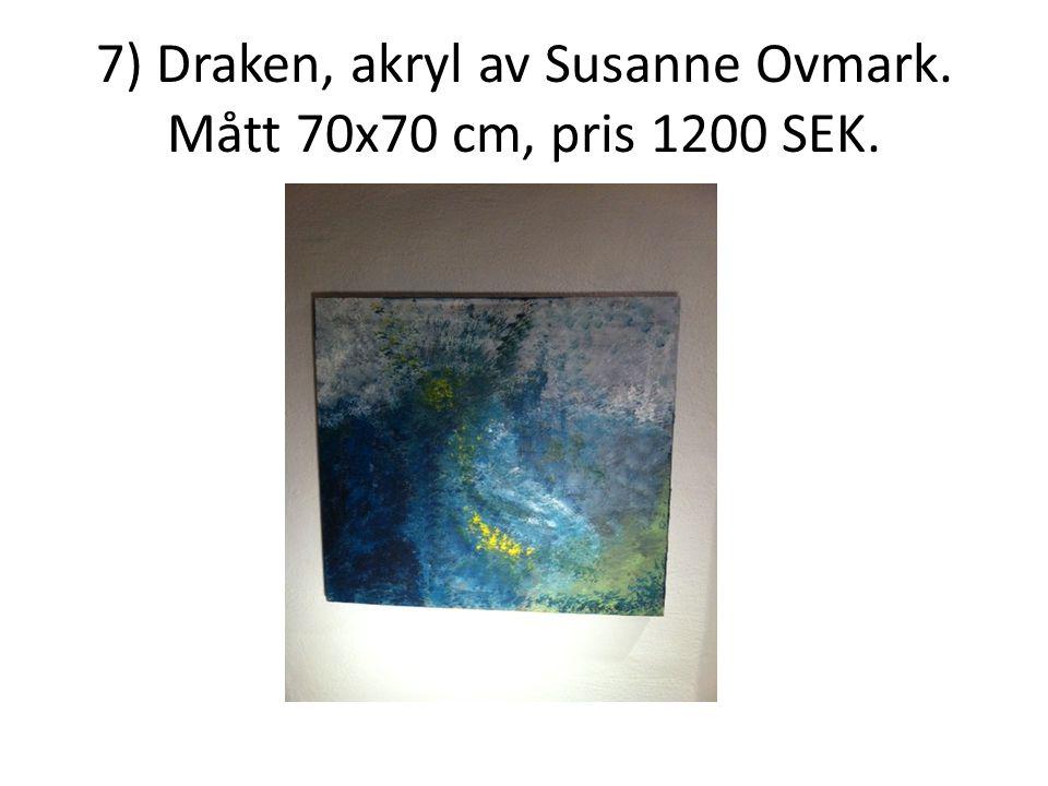7) Draken, akryl av Susanne Ovmark. Mått 70x70 cm, pris 1200 SEK.
