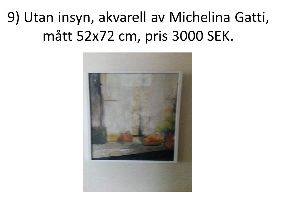 9) Utan insyn, akvarell av Michelina Gatti, mått 52x72 cm, pris 3000 SEK.