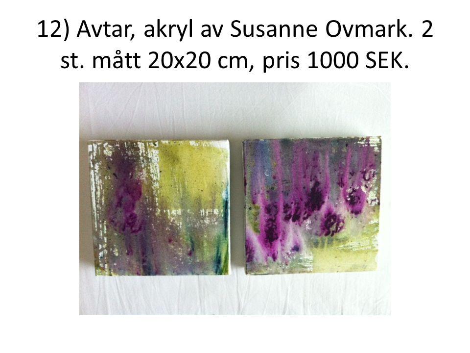 12) Avtar, akryl av Susanne Ovmark. 2 st. mått 20x20 cm, pris 1000 SEK.