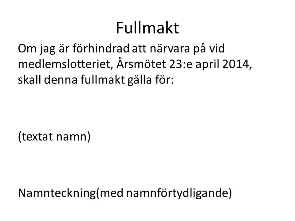 Fullmakt Om jag är förhindrad att närvara på vid medlemslotteriet, Årsmötet 23:e april 2014, skall denna fullmakt gälla för: (textat namn) Namnteckning(med namnförtydligande)