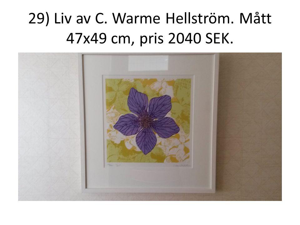29) Liv av C. Warme Hellström. Mått 47x49 cm, pris 2040 SEK.