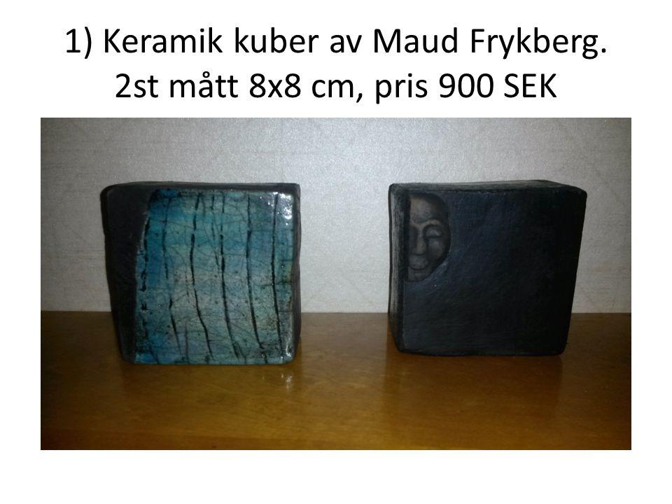 1) Keramik kuber av Maud Frykberg. 2st mått 8x8 cm, pris 900 SEK