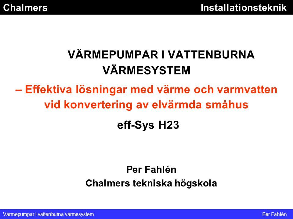 ChalmersInstallationsteknik Värmepumpar i vattenburna värmesystemPer Fahlén VÄRMEPUMPAR I VATTENBURNA VÄRMESYSTEM – Effektiva lösningar med värme och