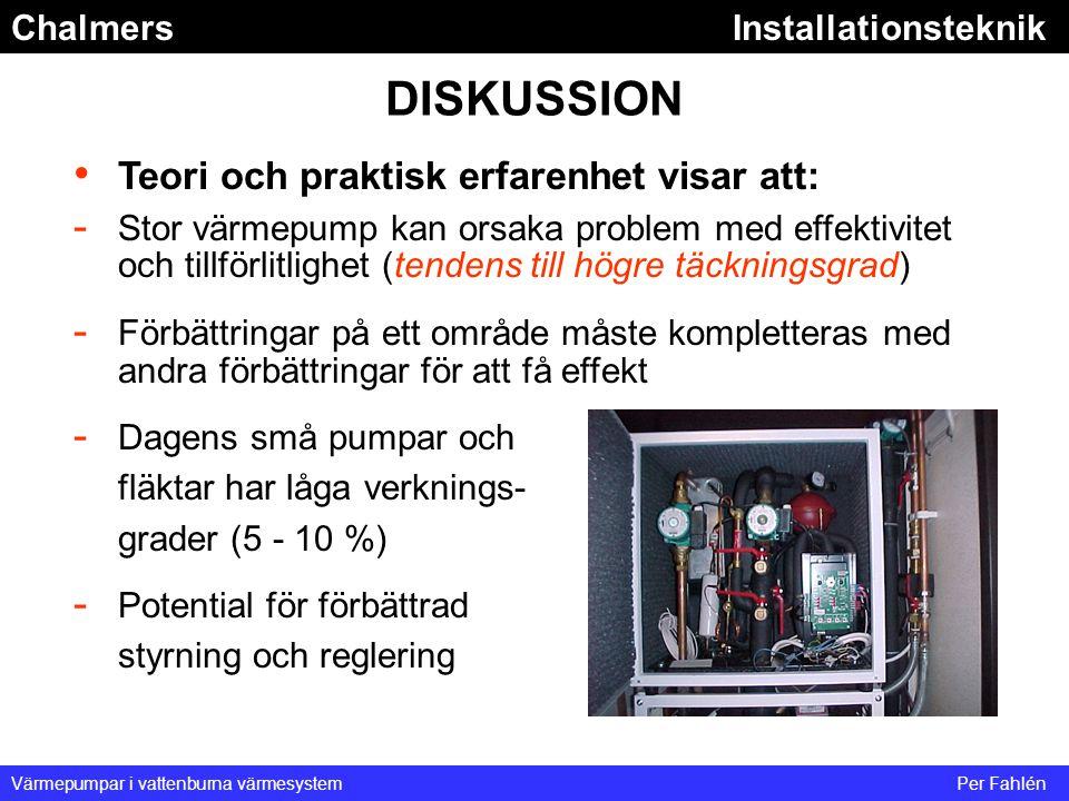 ChalmersInstallationsteknik Värmepumpar i vattenburna värmesystemPer Fahlén DISKUSSION Teori och praktisk erfarenhet visar att: - Stor värmepump kan o