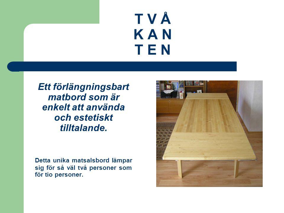 T V Å K A N T E N Iden med bordet är att ge ett intryck av ett vanligt matbord när det är ihopfällt, men att det i ett ögonblick går att förlänga till ett stort matsalsbord.