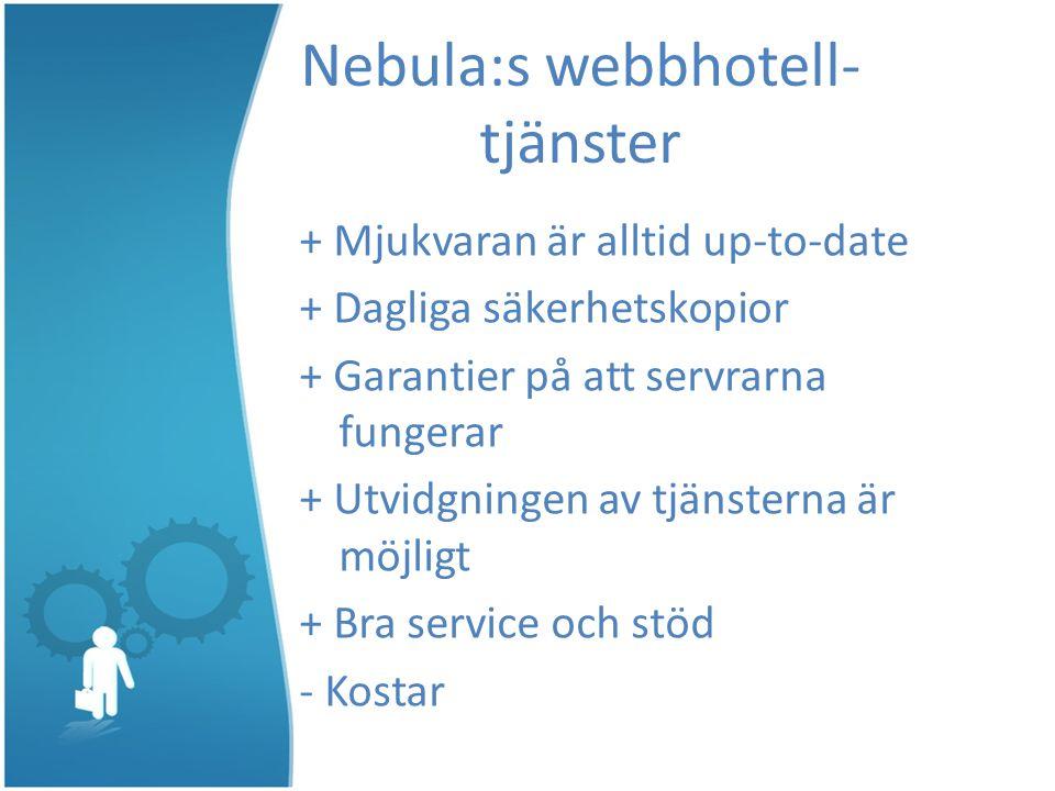 Nebula:s webbhotell- tjänster + Mjukvaran är alltid up-to-date + Dagliga säkerhetskopior + Garantier på att servrarna fungerar + Utvidgningen av tjänsterna är möjligt + Bra service och stöd - Kostar