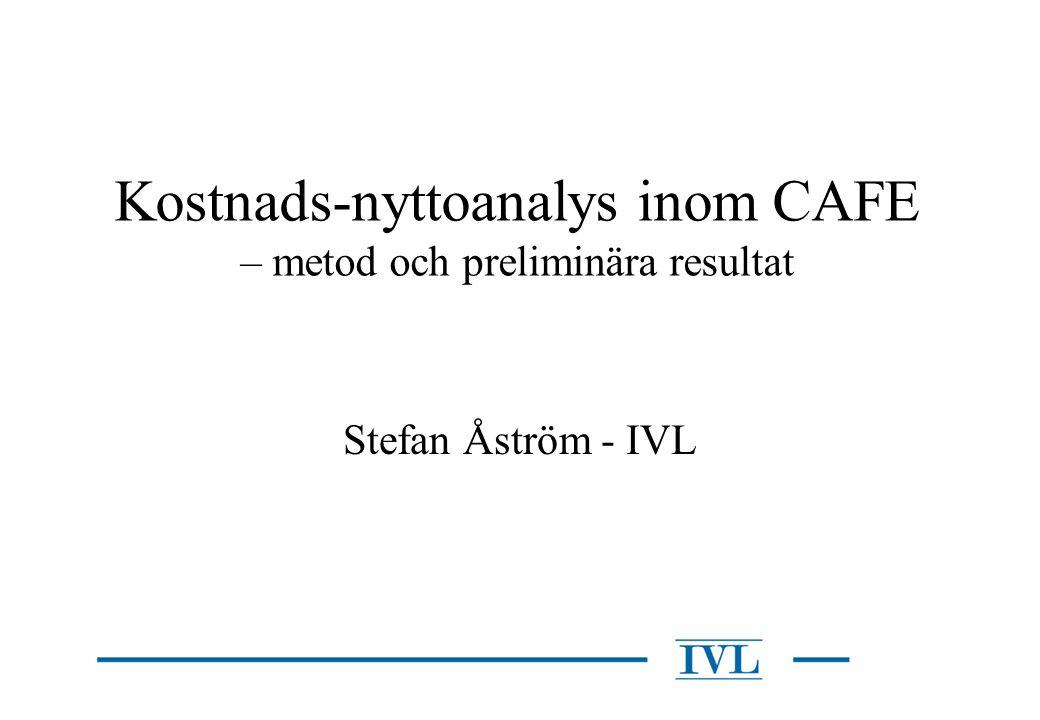 Kostnads-nyttoanalys inom CAFE – metod och preliminära resultat Stefan Åström - IVL