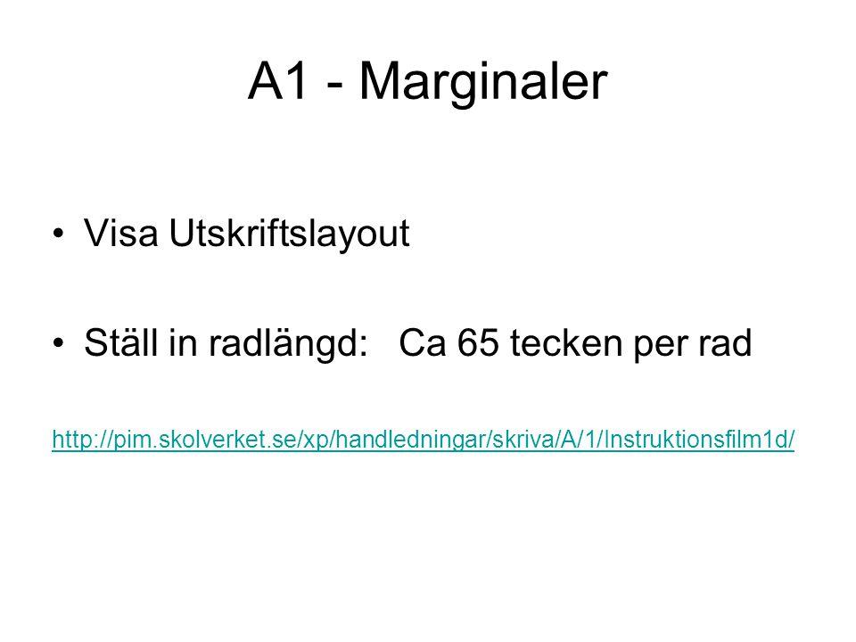 A1 - Marginaler Visa Utskriftslayout Ställ in radlängd: Ca 65 tecken per rad http://pim.skolverket.se/xp/handledningar/skriva/A/1/Instruktionsfilm1d/