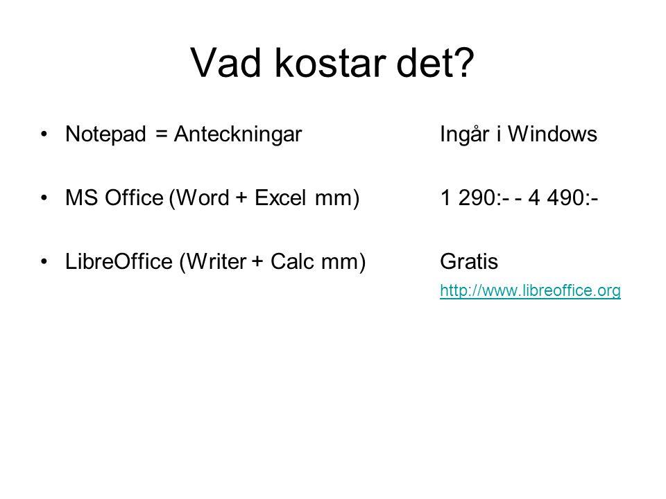 Vad kostar det? Notepad = AnteckningarIngår i Windows MS Office (Word + Excel mm)1 290:- - 4 490:- LibreOffice (Writer + Calc mm)Gratis http://www.lib