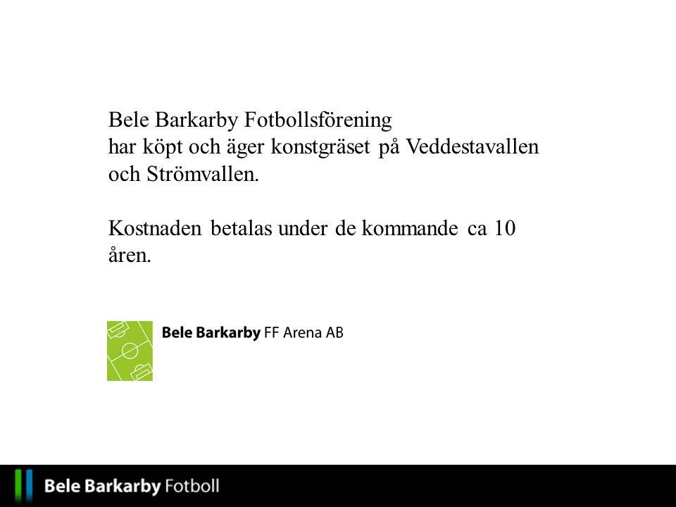 Bele Barkarby Fotbollsförening har köpt och äger konstgräset på Veddestavallen och Strömvallen. Kostnaden betalas under de kommande ca 10 åren.