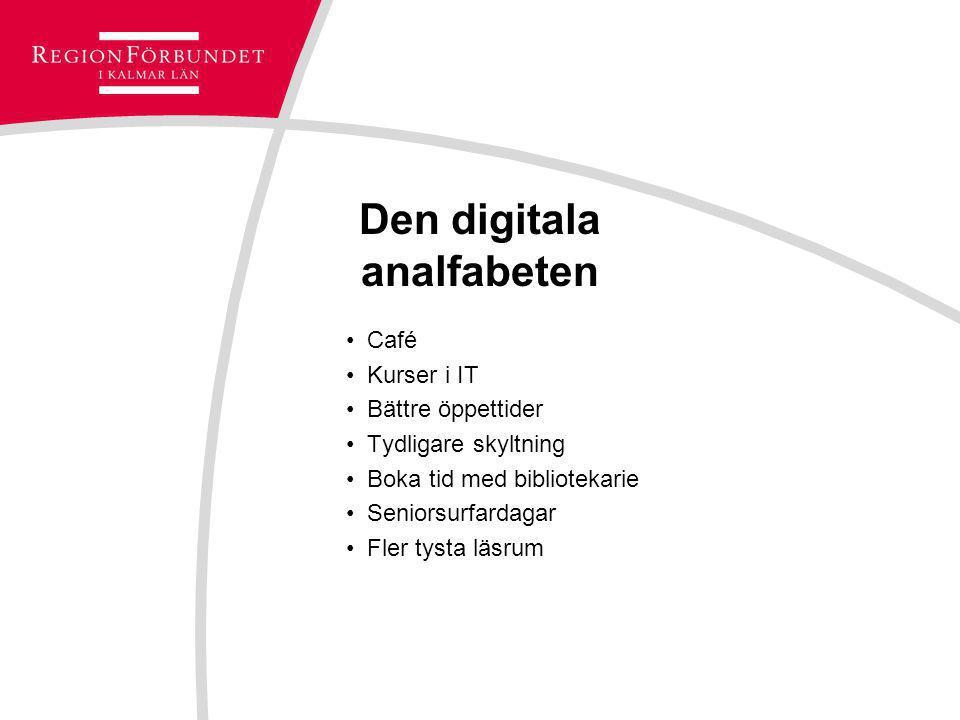 Den digitala analfabeten Café Kurser i IT Bättre öppettider Tydligare skyltning Boka tid med bibliotekarie Seniorsurfardagar Fler tysta läsrum