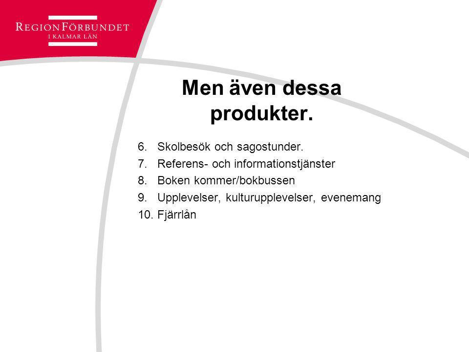 Men även dessa produkter. 6. Skolbesök och sagostunder. 7. Referens- och informationstjänster 8. Boken kommer/bokbussen 9. Upplevelser, kulturupplevel
