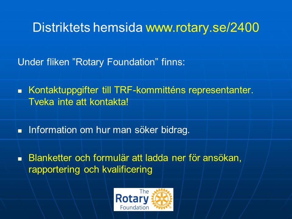 """Distriktets hemsida www.rotary.se/2400 Under fliken """"Rotary Foundation"""" finns: Kontaktuppgifter till TRF-kommitténs representanter. Tveka inte att kon"""