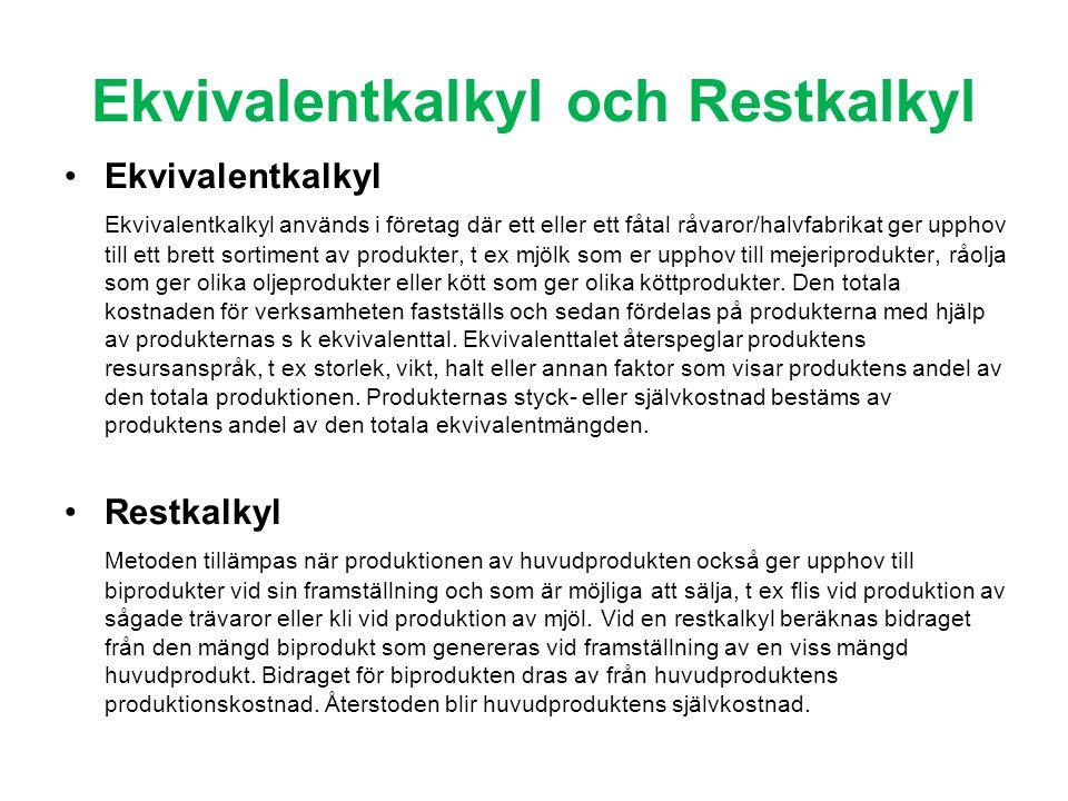 Ekvivalentkalkyl och Restkalkyl Ekvivalentkalkyl Ekvivalentkalkyl används i företag där ett eller ett fåtal råvaror/halvfabrikat ger upphov till ett b