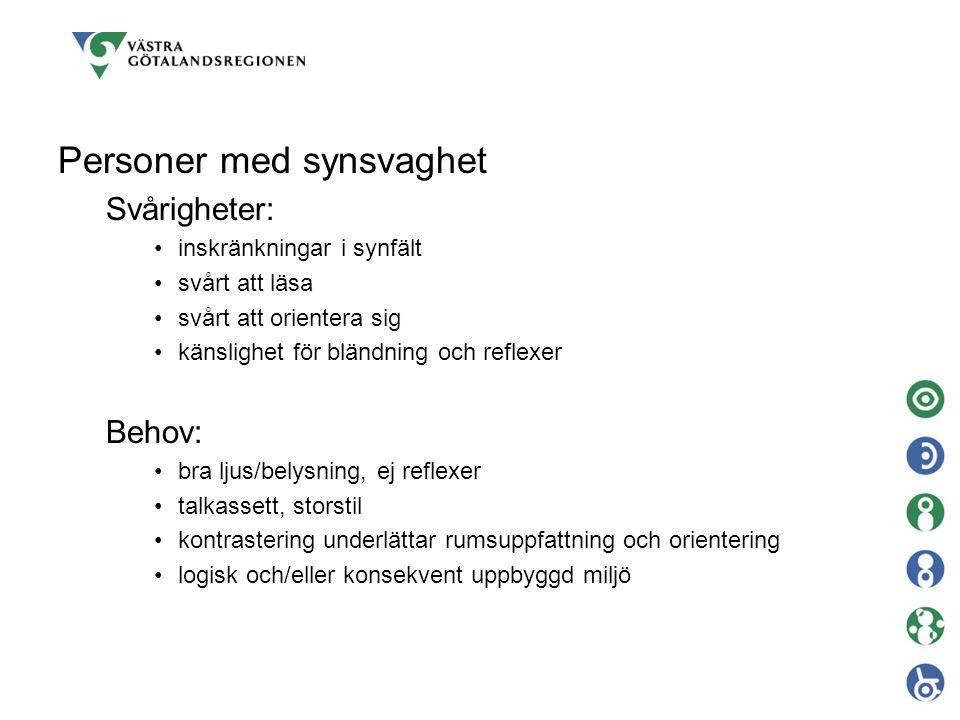 Personer med synsvaghet Svårigheter: inskränkningar i synfält svårt att läsa svårt att orientera sig känslighet för bländning och reflexer Behov: bra