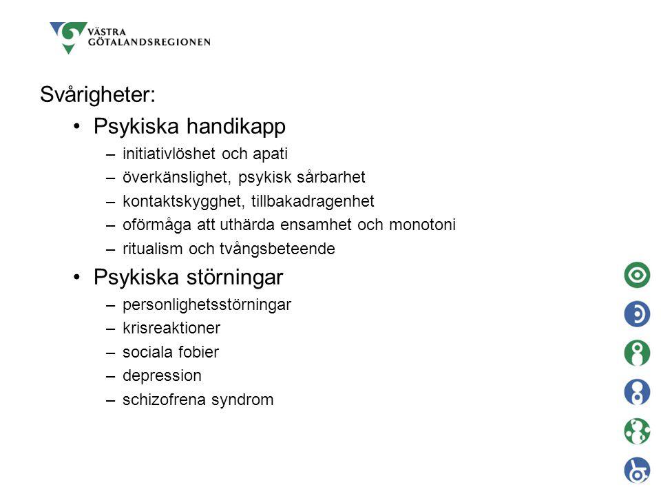 Svårigheter: Psykiska handikapp –initiativlöshet och apati –överkänslighet, psykisk sårbarhet –kontaktskygghet, tillbakadragenhet –oförmåga att uthärd
