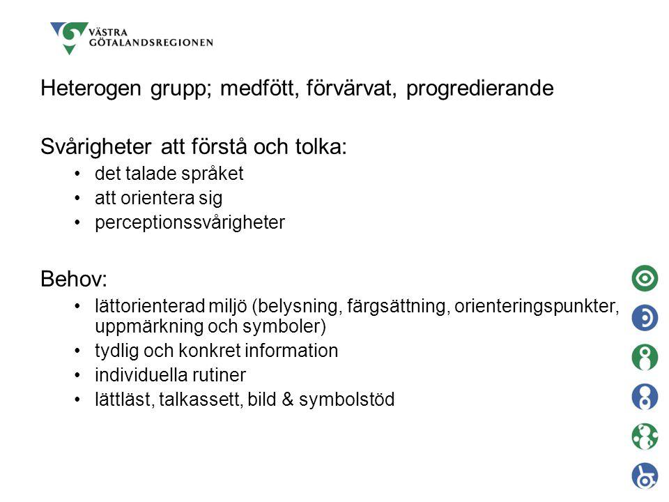 Heterogen grupp; medfött, förvärvat, progredierande Svårigheter att förstå och tolka: det talade språket att orientera sig perceptionssvårigheter Beho