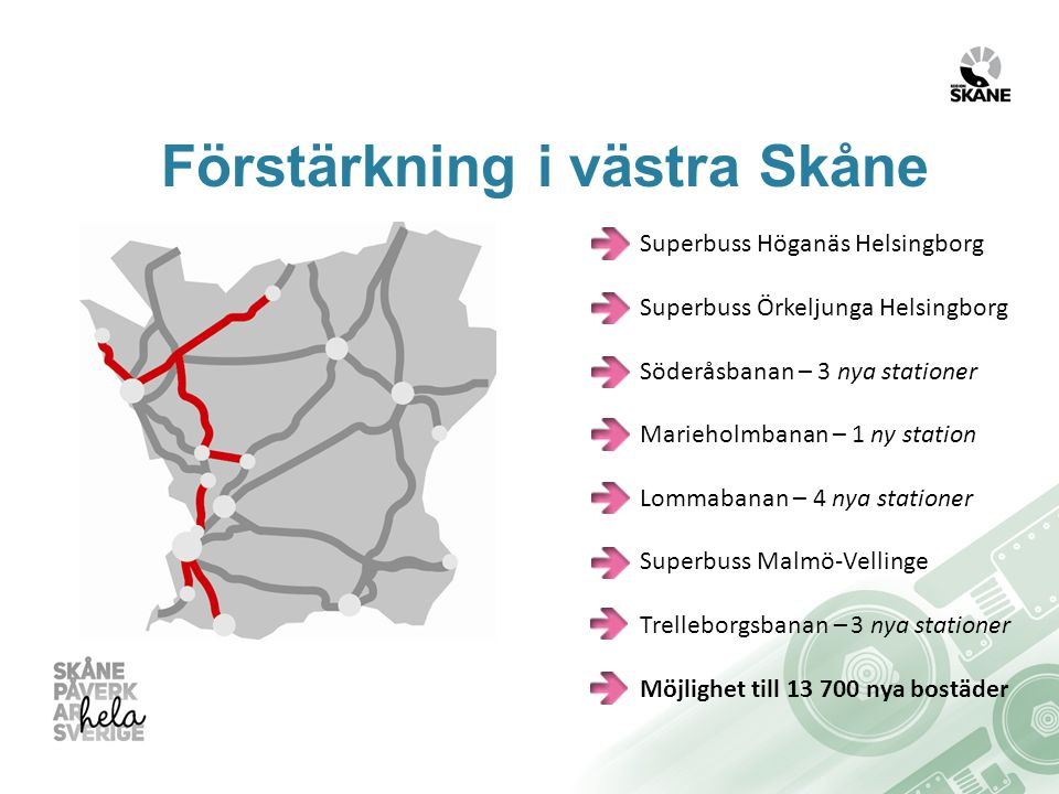 Förstärkning i västra Skåne Superbuss Höganäs Helsingborg Superbuss Örkeljunga Helsingborg Söderåsbanan – 3 nya stationer Marieholmbanan – 1 ny station Lommabanan – 4 nya stationer Superbuss Malmö-Vellinge Trelleborgsbanan – 3 nya stationer Möjlighet till 13 700 nya bostäder