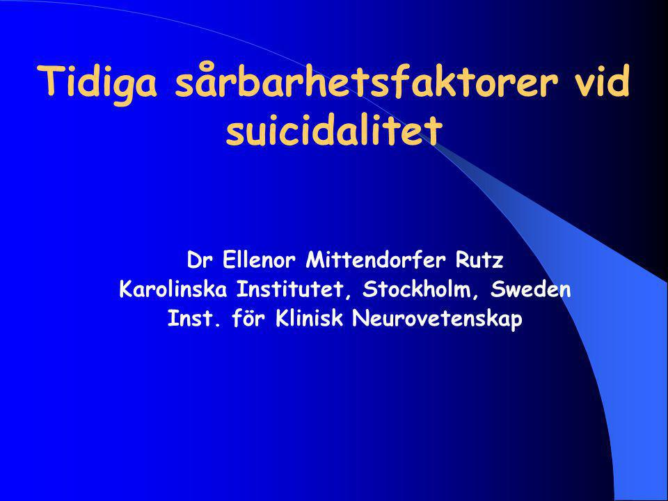 Tidiga sårbarhetsfaktorer vid suicidalitet Dr Ellenor Mittendorfer Rutz Karolinska Institutet, Stockholm, Sweden Inst.
