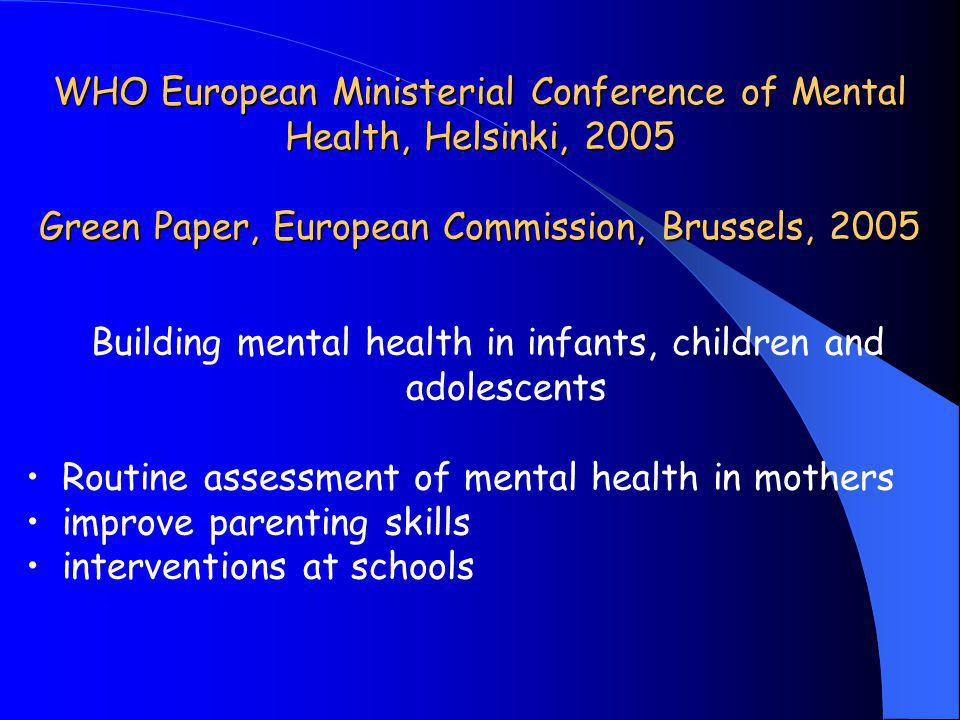 WHO European Ministerial Conference of Mental Health, Helsinki, 2005 Green Paper, European Commission, Brussels, 2005 Building mental health in infant