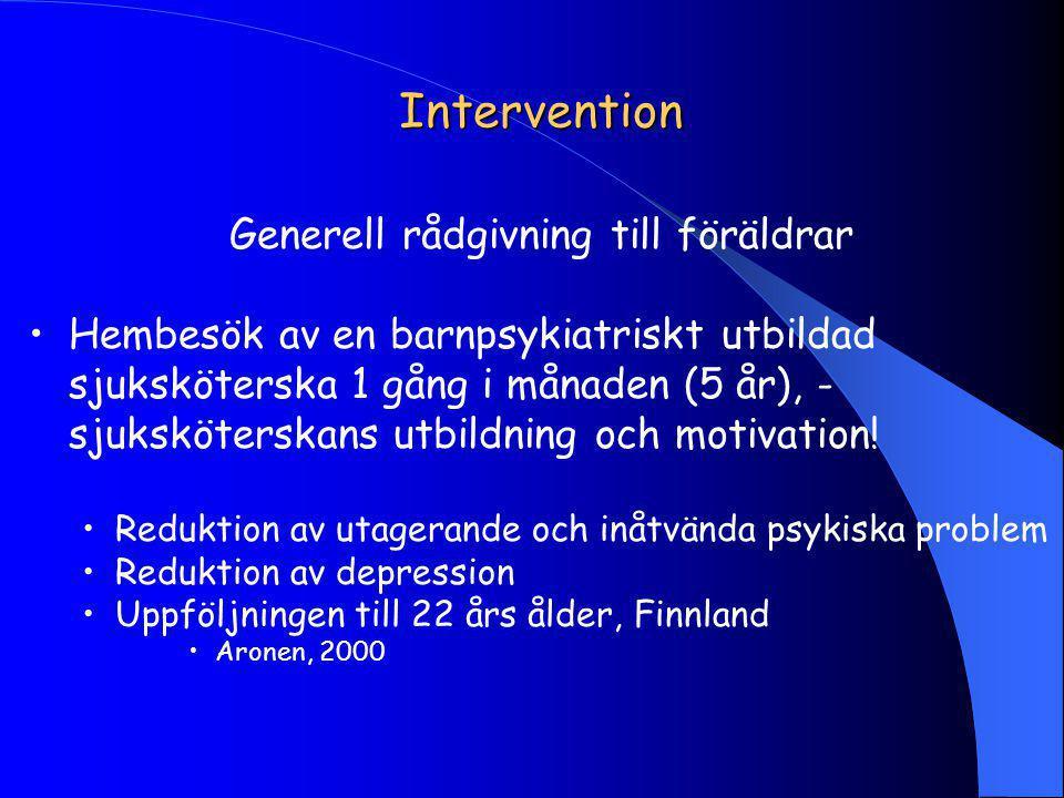 Intervention Generell rådgivning till föräldrar Hembesök av en barnpsykiatriskt utbildad sjuksköterska 1 gång i månaden (5 år), - sjuksköterskans utbildning och motivation.