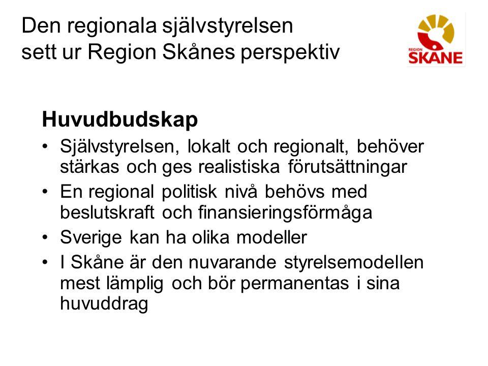 Den regionala självstyrelsen sett ur Region Skånes perspektiv Huvudbudskap Självstyrelsen, lokalt och regionalt, behöver stärkas och ges realistiska f