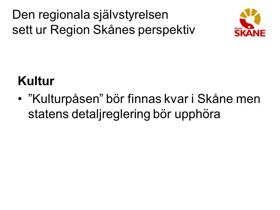 """Den regionala självstyrelsen sett ur Region Skånes perspektiv Kultur """"Kulturpåsen"""" bör finnas kvar i Skåne men statens detaljreglering bör upphöra"""