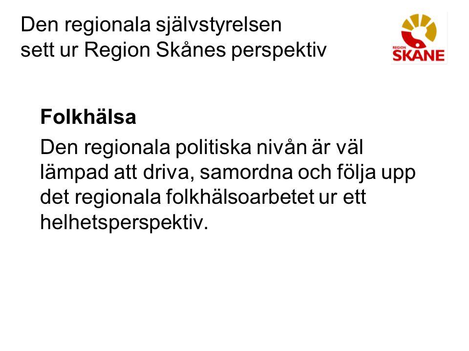 Den regionala självstyrelsen sett ur Region Skånes perspektiv Folkhälsa Den regionala politiska nivån är väl lämpad att driva, samordna och följa upp