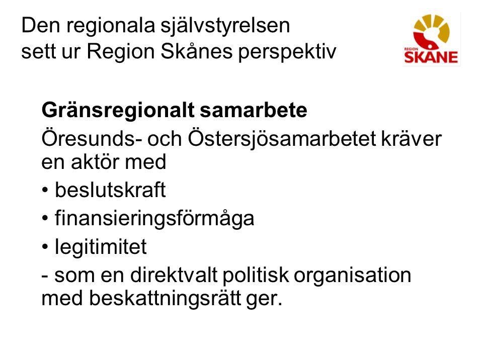 Den regionala självstyrelsen sett ur Region Skånes perspektiv Gränsregionalt samarbete Öresunds- och Östersjösamarbetet kräver en aktör med beslutskra