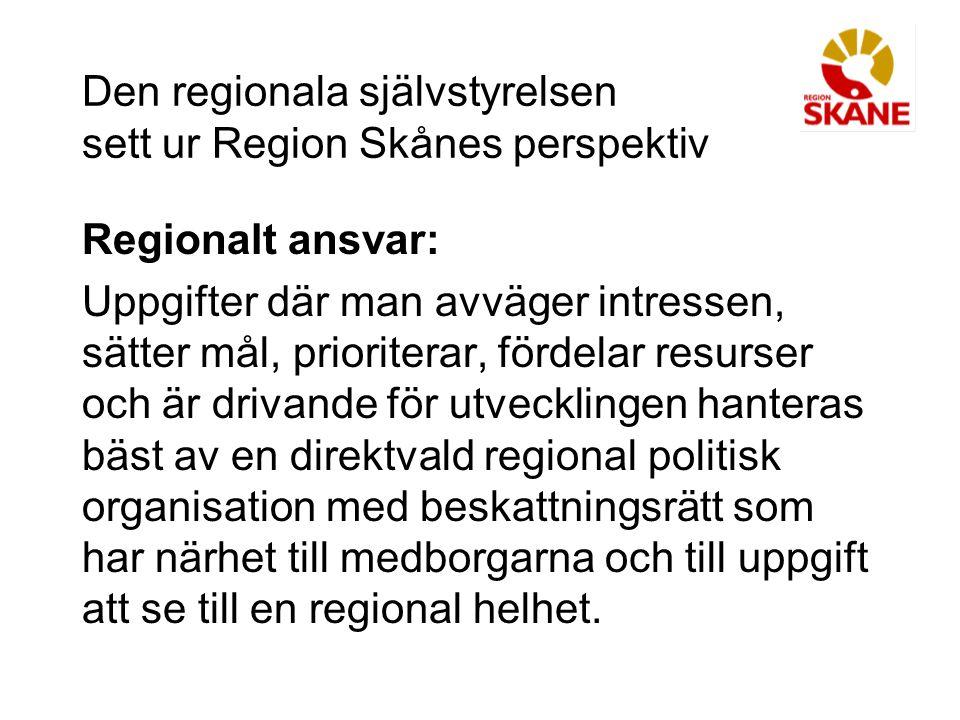 Den regionala självstyrelsen sett ur Region Skånes perspektiv Regionalt ansvar: Uppgifter där man avväger intressen, sätter mål, prioriterar, fördelar
