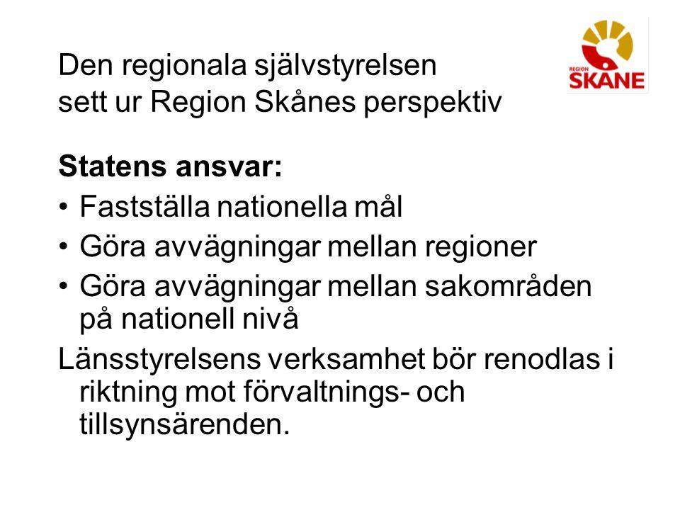 Den regionala självstyrelsen sett ur Region Skånes perspektiv Statens ansvar: Fastställa nationella mål Göra avvägningar mellan regioner Göra avvägnin