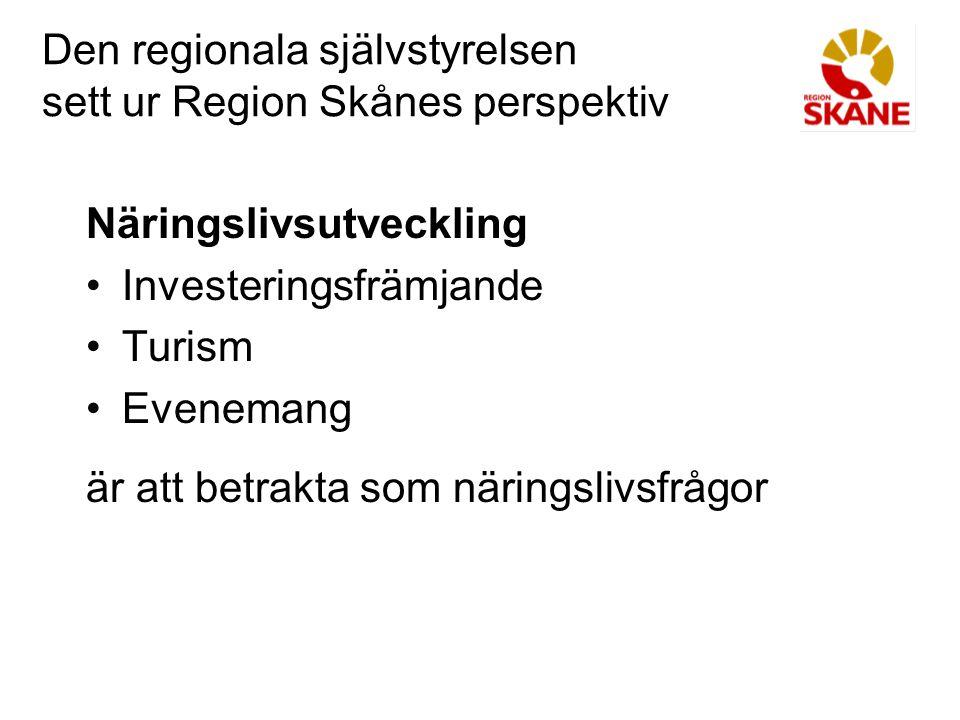 Den regionala självstyrelsen sett ur Region Skånes perspektiv Näringslivsutveckling Investeringsfrämjande Turism Evenemang är att betrakta som närings
