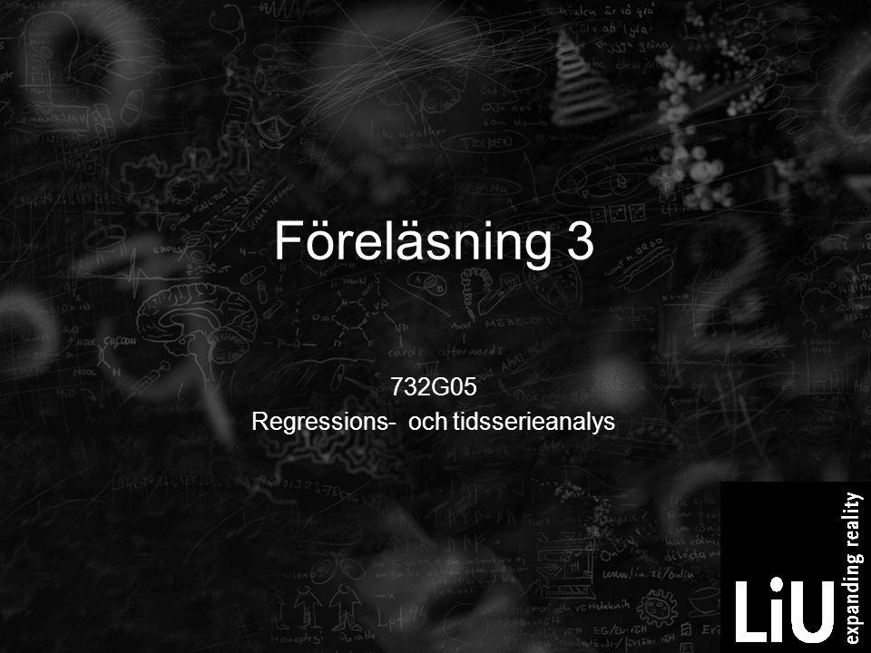 Föreläsning 3 732G05 Regressions- och tidsserieanalys