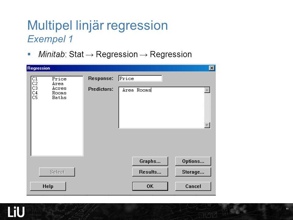 Multipel linjär regression Exempel 1  Minitab: Stat → Regression → Regression 11