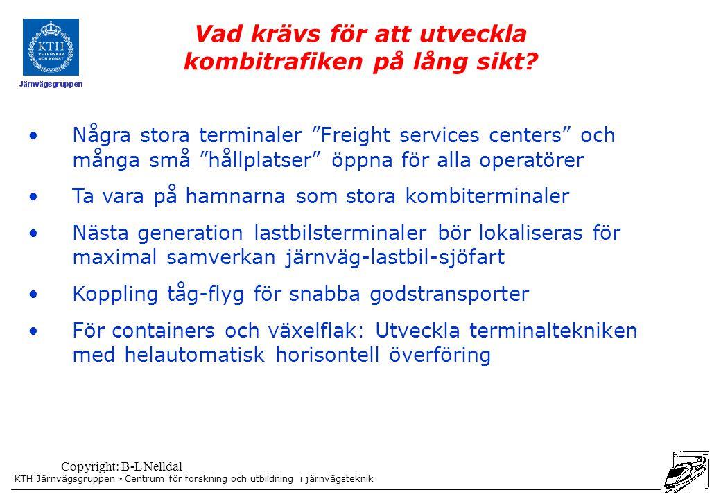 """KTH Järnvägsgruppen Centrum för forskning och utbildning i järnvägsteknik Copyright: B-L Nelldal Några stora terminaler """"Freight services centers"""" och"""