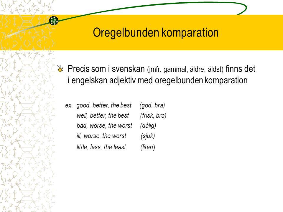 Oregelbunden komparation Precis som i svenskan (jmfr.