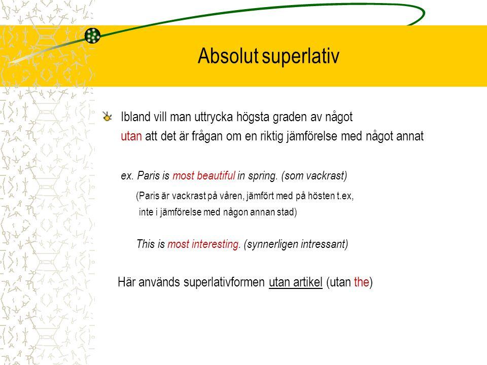 Absolut superlativ Ibland vill man uttrycka högsta graden av något utan att det är frågan om en riktig jämförelse med något annat ex.