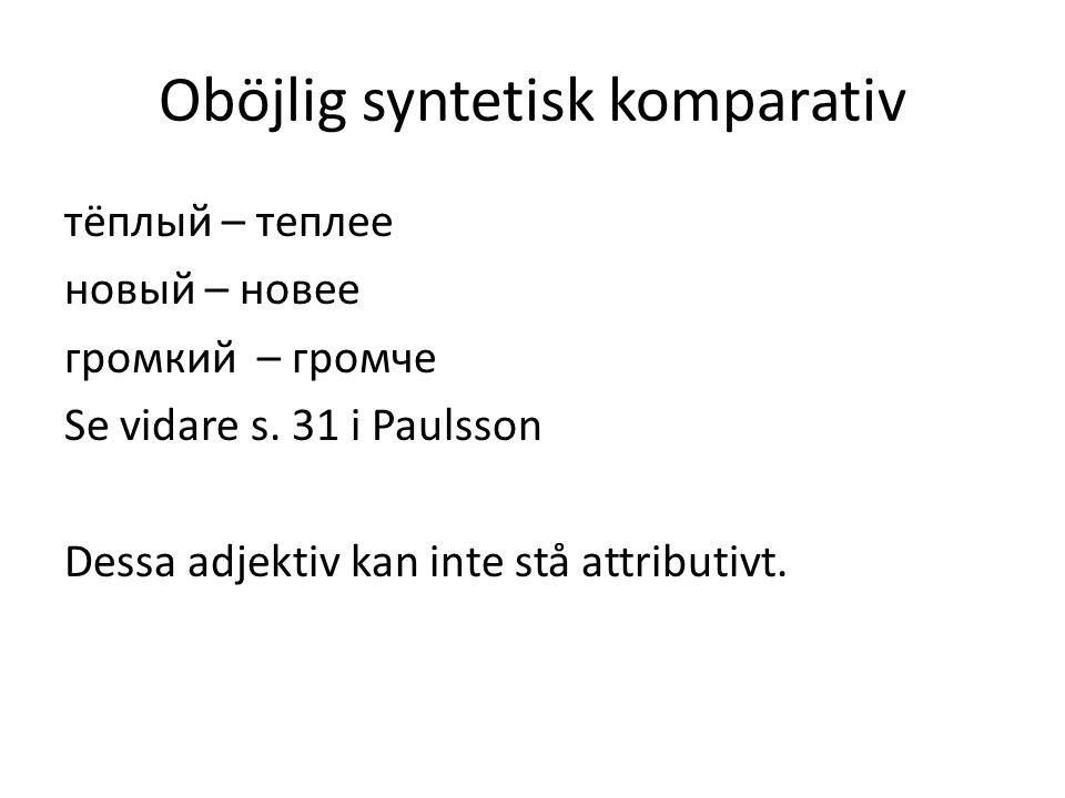 Syntetisk böjlig komparativ Fyra vanliga adjektiv har både en syntetisk oböjlig komparativform (som inte kan stå attributivt) OCH en syntetisk böjlig komparativform (som kan stå attributivt).