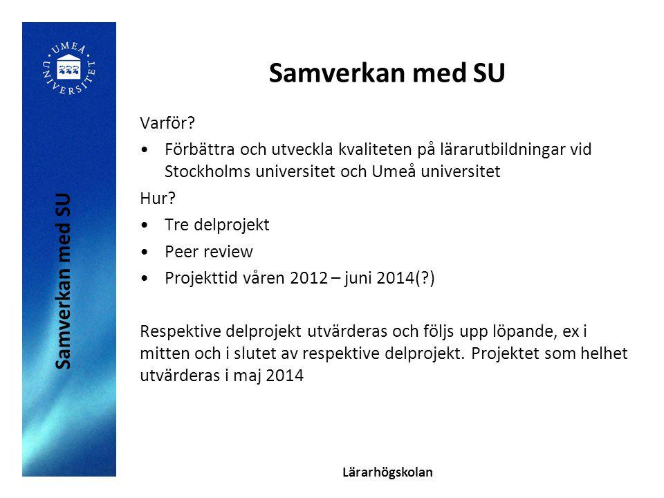 Lärarhögskolan Samverkan med SU Varför? Förbättra och utveckla kvaliteten på lärarutbildningar vid Stockholms universitet och Umeå universitet Hur? Tr