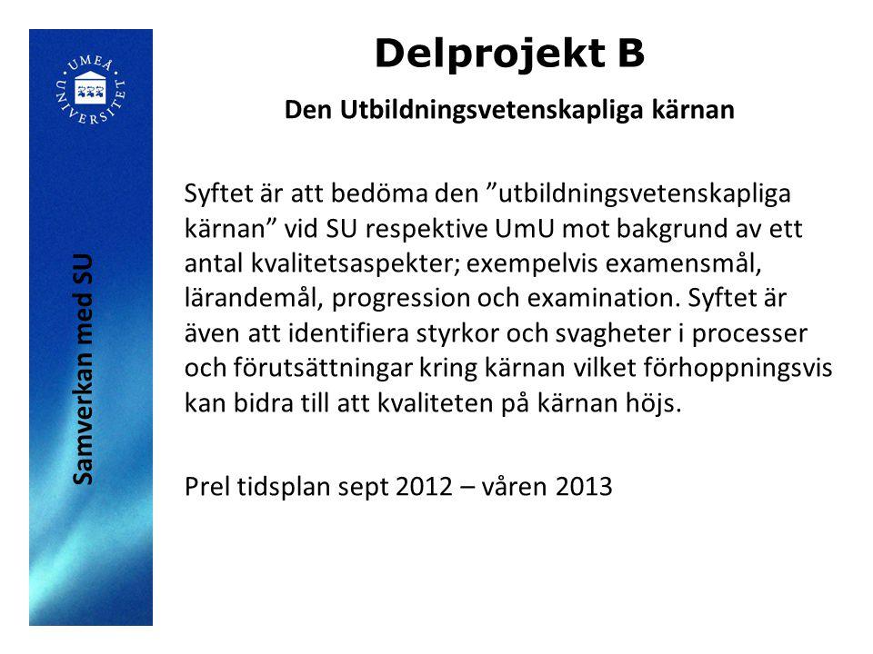 """Delprojekt B Den Utbildningsvetenskapliga kärnan Syftet är att bedöma den """"utbildningsvetenskapliga kärnan"""" vid SU respektive UmU mot bakgrund av ett"""