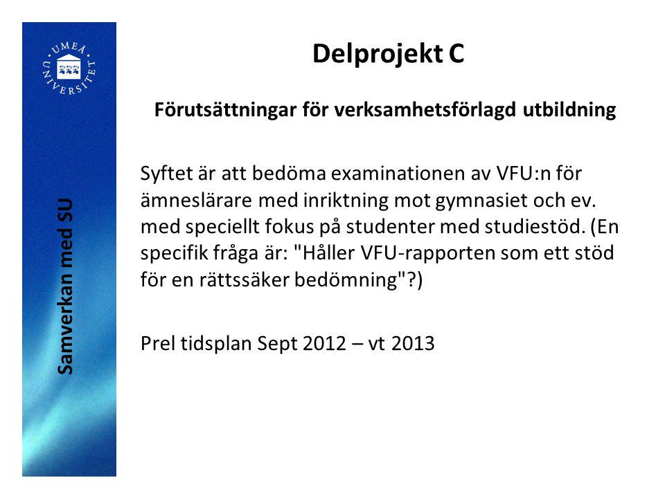 Delprojekt C Förutsättningar för verksamhetsförlagd utbildning Syftet är att bedöma examinationen av VFU:n för ämneslärare med inriktning mot gymnasie