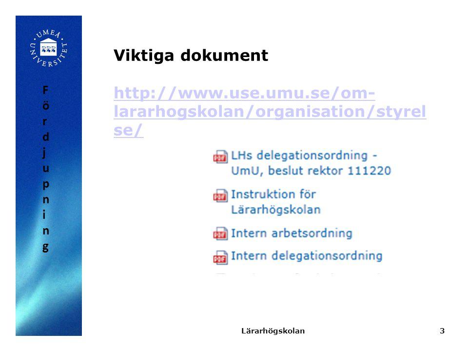 3 Viktiga dokument http://www.use.umu.se/om- lararhogskolan/organisation/styrel se/ Lärarhögskolan FördjupningFördjupning