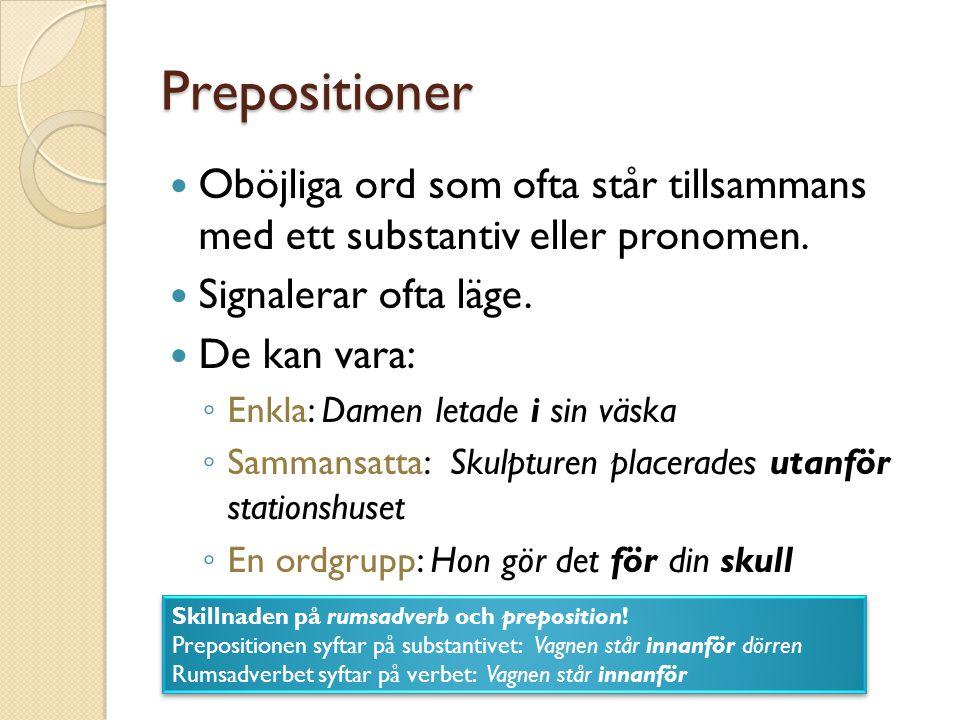 Prepositioner Oböjliga ord som ofta står tillsammans med ett substantiv eller pronomen. Signalerar ofta läge. De kan vara: ◦ Enkla: Damen letade i sin