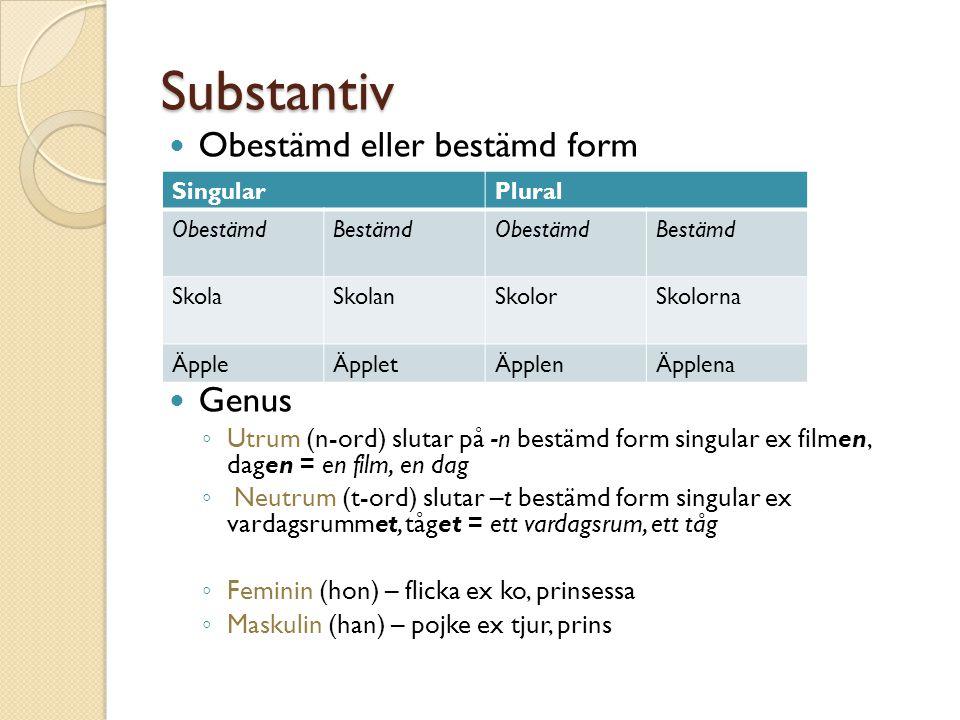 Substantiv Obestämd eller bestämd form Genus ◦ Utrum (n-ord) slutar på -n bestämd form singular ex filmen, dagen = en film, en dag ◦ Neutrum (t-ord) s