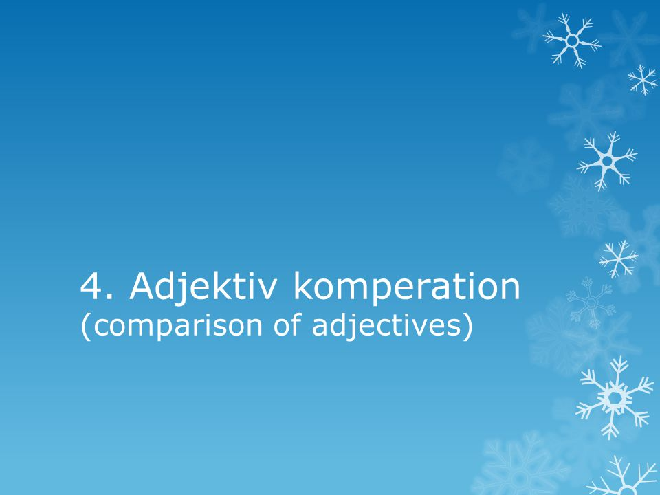 4. Adjektiv komperation (comparison of adjectives)