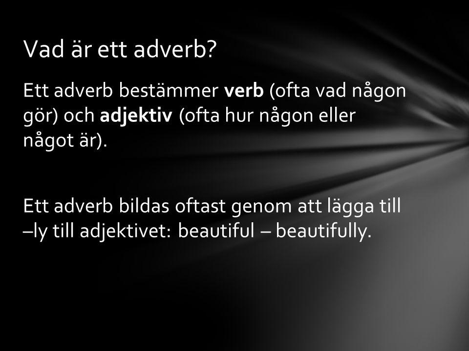 Ett adverb bestämmer verb (ofta vad någon gör) och adjektiv (ofta hur någon eller något är). Ett adverb bildas oftast genom att lägga till –ly till ad