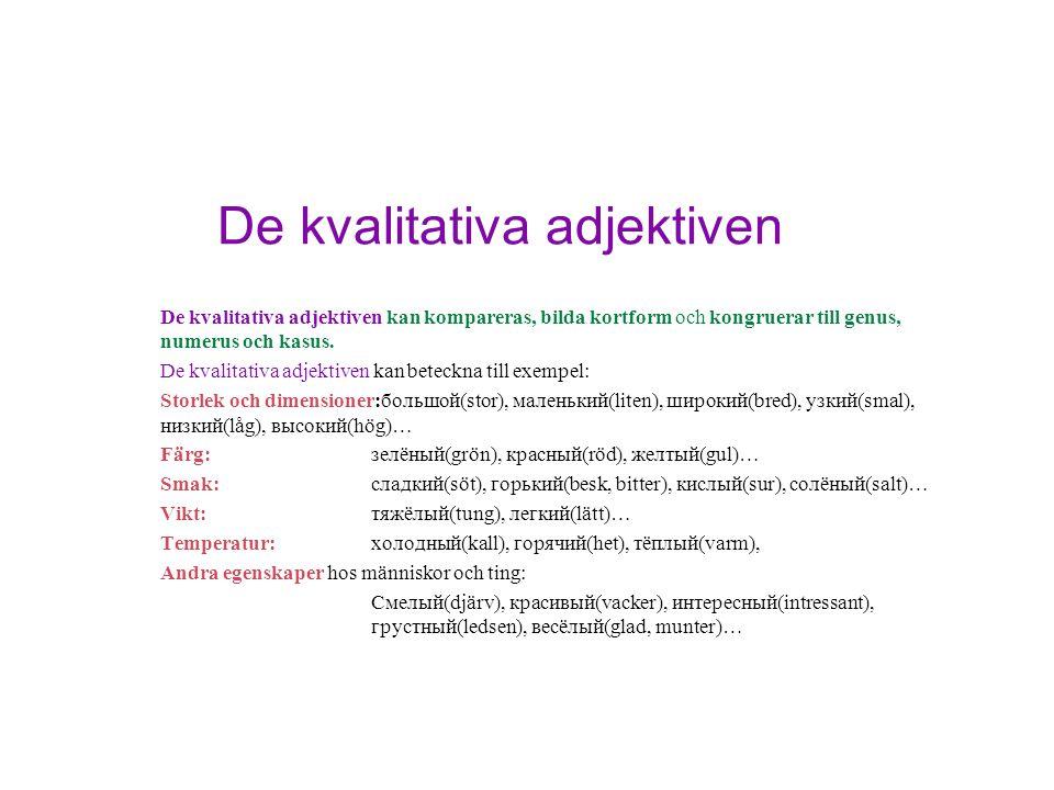 De kvalitativa adjektiven De kvalitativa adjektiven kan kompareras, bilda kortform och kongruerar till genus, numerus och kasus. De kvalitativa adjekt