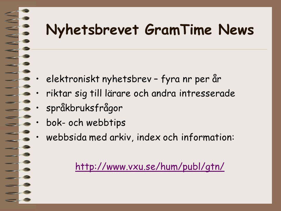 Nyhetsbrevet GramTime News elektroniskt nyhetsbrev – fyra nr per år riktar sig till lärare och andra intresserade språkbruksfrågor bok- och webbtips webbsida med arkiv, index och information: http://www.vxu.se/hum/publ/gtn/