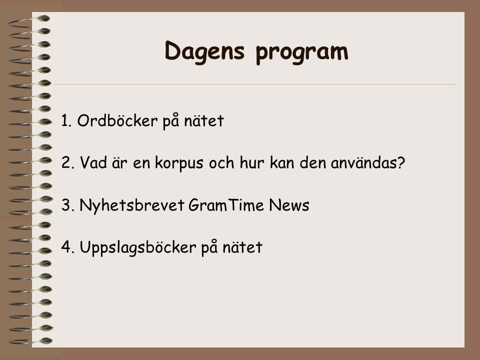 Dagens program 1. Ordböcker på nätet 2. Vad är en korpus och hur kan den användas.