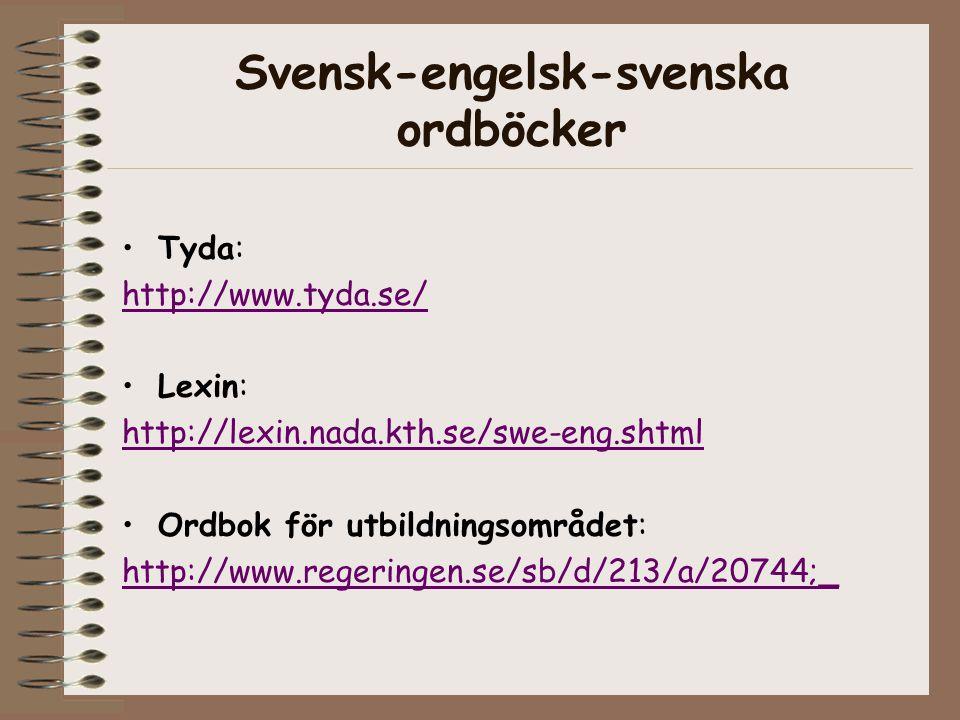 Svensk-engelsk-svenska ordböcker Tyda: http://www.tyda.se/ Lexin: http://lexin.nada.kth.se/swe-eng.shtml Ordbok för utbildningsområdet: http://www.regeringen.se/sb/d/213/a/20744;_